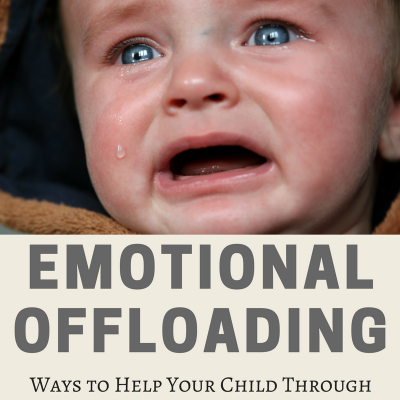 Emotional Offloading: Ways to Help Your Child Through Their Big Feelings