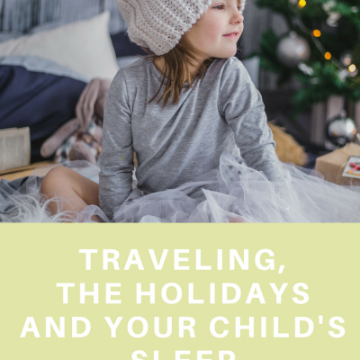 Traveling, the holidays and your child's sleep!